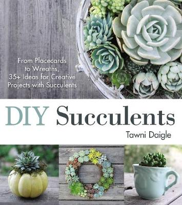 Picture of DIY Succulents: From Placecards to Wreaths, 35+ Ideas for Creative Projects with Succulents