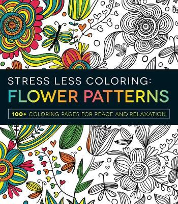 Picture of Stress Less Coloring Flower Patterns: 100+ Coloring Pages for Peace and Relexation