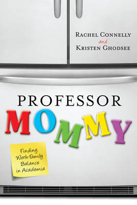 Picture of Professor Mommy: Finding Work-Family Balance in Academia