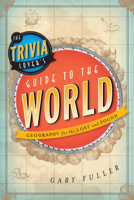 Picture of The Trivia Lover's Guide to the World: Geography for the Lost and Found