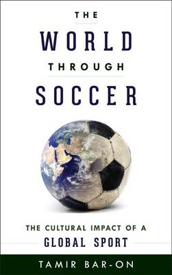 Picture of The World Through Soccer: The Cultural Impact of a Global Sport