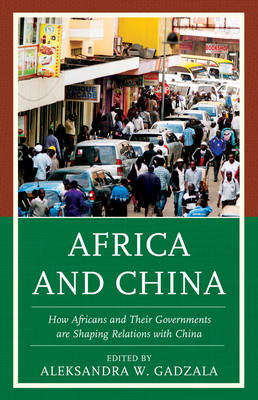 Picture of Africa and China: How Africans and Their Governments are Shaping Relations with China