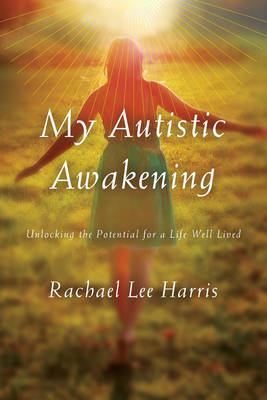 Picture of My Autistic Awakening: Unlocking the Potential for a Life Well Lived