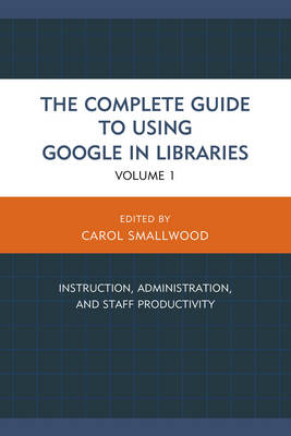 Picture of The Complete Guide to Using Google in Libraries: Instruction, Administration, and Staff Productivity