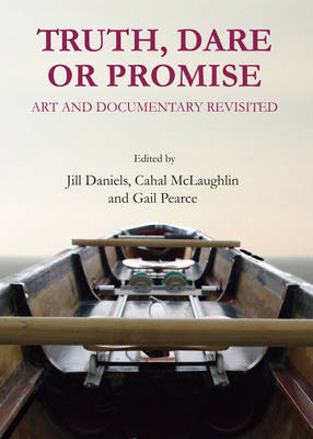 Picture of Truth, Dare or Promise: Art and Documentary Revisited