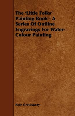 Picture of The 'Little Folks' Painting Book - A Series Of Outline Engravings For Water-Colour Painting