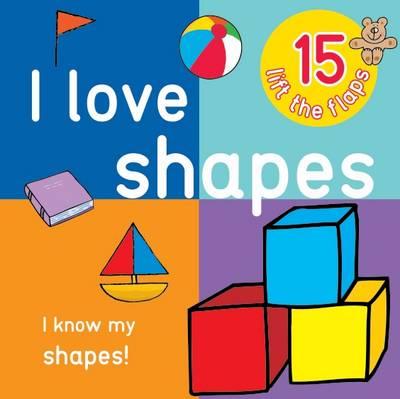 I Love Shapes - Big Lift the Flap Book