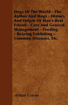 Picture of Dogs Of The World - The Author And Dogs - History And Origin Of Man's Best Friend - Care And General Management - Feeding - Rearing Exhibiting - Common Diseases, Etc.