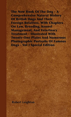 Picture of The New Book Of The Dog - A Comprehensive Natural History Of British Dogs And Their Foreign Relatives, With Chapters On Law, Breeding, Kennel Management, And Veterinary Treatment - Illustrated With Twenty-One Plates And Numerous Photographic Portrait