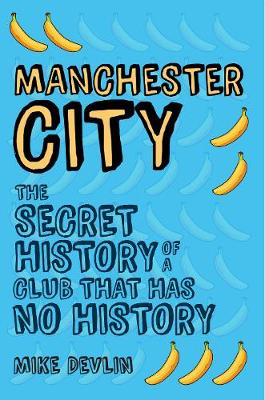 Picture of Manchester City: The Secret History of a Club That Has No History
