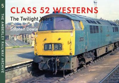 Picture of Class 52 Westerns: The Twilight Years: The Amberley Railway Archive
