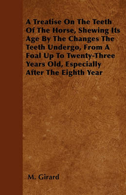 Picture of A Treatise On The Teeth Of The Horse, Shewing Its Age By The Changes The Teeth Undergo, From A Foal Up To Twenty-Three Years Old, Especially After The Eighth Year