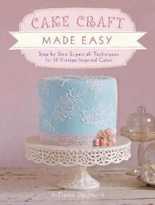 Picture of Cake Craft Made Easy: Step by Step Sugarcraft Techniques for 16 Vintage-Inspired Cakes