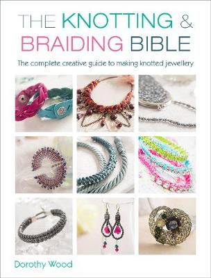 Picture of The Knotting & Braiding Bible: A Complete Creative Guide to Making Knotted Jewellery