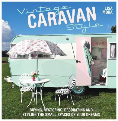 Picture of Vintage Caravan Style: Buying, Restoring, Decorating and Styling the Small Spaces of Your Dreams!