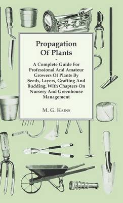 Picture of Propagation Of Plants - A Complete Guide For Professional And Amateur Growers Of Plants By Seeds, Layers, Grafting And Budding, With Chapters On Nursery And Greenhouse Management