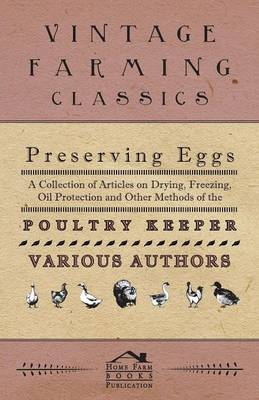 Picture of Preserving Eggs - A Collection of Articles on Drying, Freezing, Oil Protection and Other Methods of the Poultry Keeper