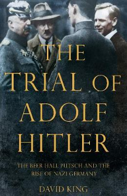 Picture of The Trial of Adolf Hitler: The Beer Hall Putsch and the Rise of Nazi Germany