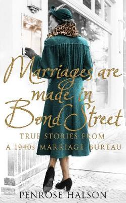 Picture of Marriages are Made in Bond Street: True Stories from a 1940s Marriage Bureau