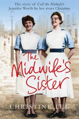 Picture of The Midwife's Sister: The Story of Call the Midwife's Jennifer Worth by Her Sister Christine