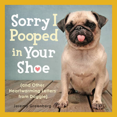 Picture of Sorry I Pooped in Your Shoe: And Other Heartwarming Letters from Doggie