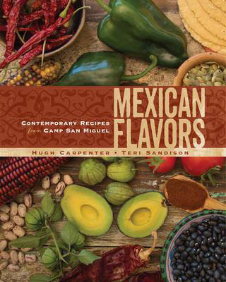 Picture of Mexican Flavors: Contemporary Recipes from Camp San Miguel