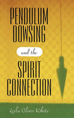Picture of Pendulum Dowsing and the Spirit Connection