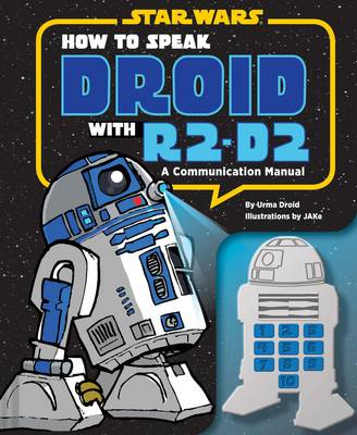 Picture of How to Speak Droid with R2-D2: A Communication Manual