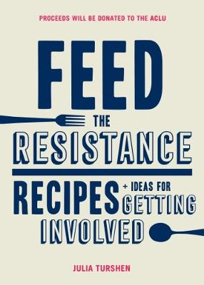 Picture of Feed the Resistance: Recipes for Getting Involved