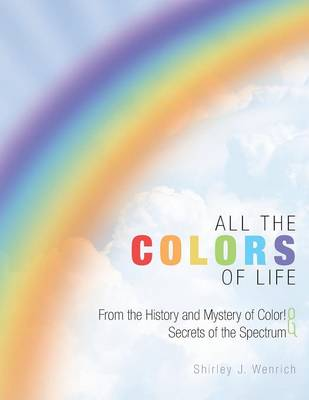 Picture of All the Colors of Life: From the History and Mystery of Color! and Secrets of the Spectrum