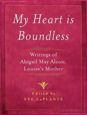 Picture of My Heart Is Boundless (Library Edition): Writings of Abigail May Alcott, Louisa's Mother