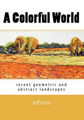 Picture of A Colorful World: Recent Geometric and Abstract Landscapes