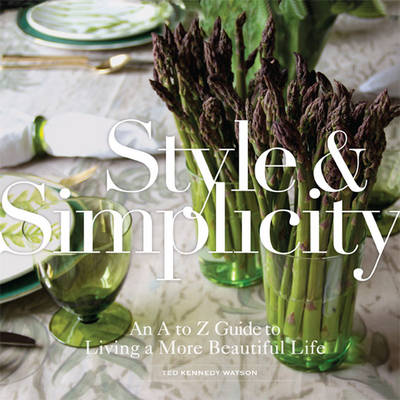 Picture of Style & Simplicity: An A to Z Guide to Living a More Beautiful Life