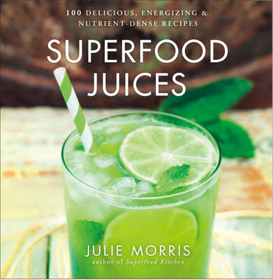 Picture of Superfood Juices: 100 Delicious, Energizing & Nutrient-Dense Recipes