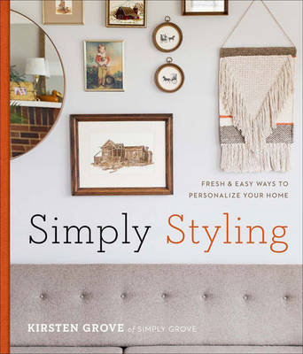 Picture of Simply Styling: Fresh & Easy Ways to Personalize Your Home