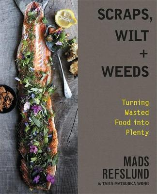 Picture of Scraps, Wilt & Weeds  : Turning Wasted Food Into Plenty