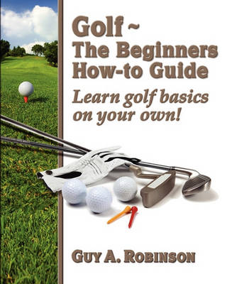 Picture of Golf - The Beginners How-To Guide: Learn Golf Basics on Your Own!