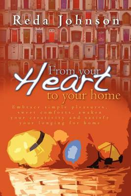 Picture of From Your Heart to Your Home: Embrace Simple Pleasures, Sweet Comforts, Awaken Your Creativity and Satisfy Your Longing for Home Revised