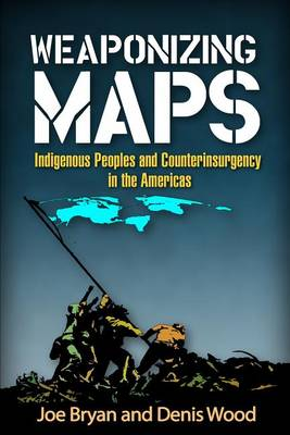 Picture of Weaponizing Maps: Indigenous Peoples and Counterinsurgency in the Americas