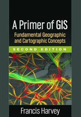 Picture of A Primer of GIS: Fundamental Geographic and Cartographic Concepts