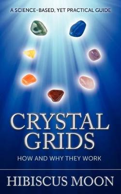 Picture of Crystal Grids: How and Why They Work: A Science-Based, Yet Practical Guide