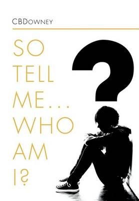 Picture of So Tell Me ... Who Am I?