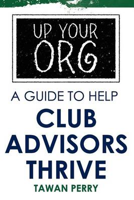 Picture of Up Your Org a Guide to Help Club Advisors Thrive