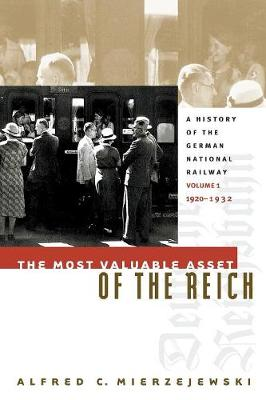 Picture of The Most Valuable Asset of the Reich: A History of the German National Railway: Volume 1: 1920-1932