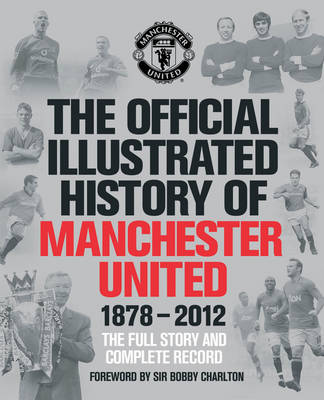 Picture of The Official Illustrated History of Manchester United 1878-2012: The Full Story and Complete Record