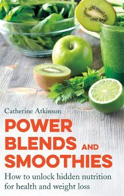 Picture of Power Blends and Smoothies: How to Unlock Hidden Nutrition for Weight Loss and Health