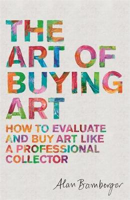 Picture of The Art of Buying Art: How to evaluate and buy art like a professional collector
