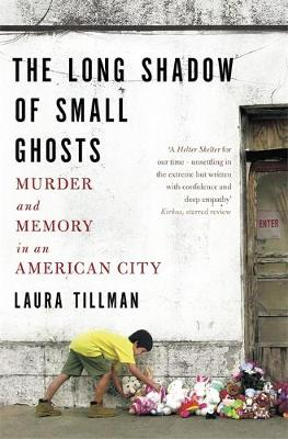 Picture of The Long Shadow of Small Ghosts: Murder and Memory in an American City