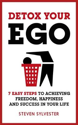 Picture of Detox Your Ego: 7 Easy Steps to Achieving Freedom, Happiness and Success in Your Life