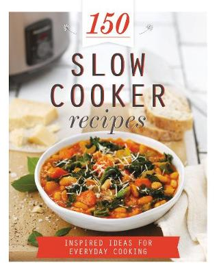 Picture of 150 Slow Cooker Recipes: Inspired Ideas for Everyday Cooking